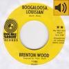 Brenton Wood - Boogaloosa, Louisan