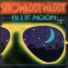 Showaddy Waddy - Blue Moon