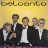 Belcanto - The Man Who Would be King